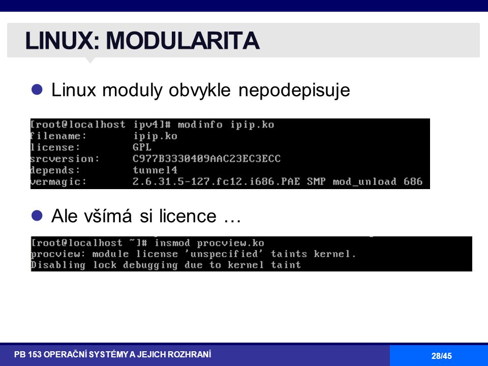 28/45 Linux moduly obvykle nepodepisuje Ale všímá si licence … LINUX: MODULARITA PB 153 OPERAČNÍ SYSTÉMY A JEJICH ROZHRANÍ