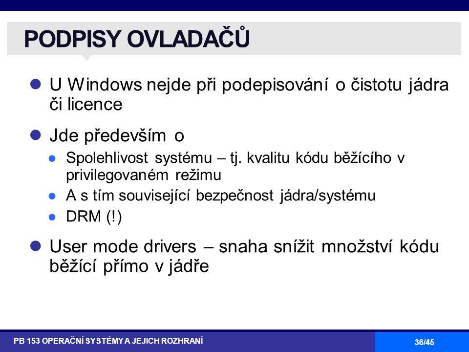 36/45 U Windows nejde při podepisování o čistotu jádra či licence Jde především o ●Spolehlivost systému – tj. kvalitu kódu běžícího v privilegovaném r