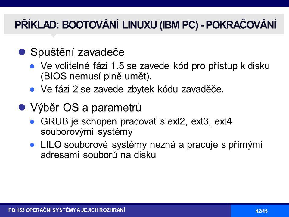 42/45 Spuštění zavadeče ●Ve volitelné fázi 1.5 se zavede kód pro přístup k disku (BIOS nemusí plně umět). ●Ve fázi 2 se zavede zbytek kódu zavaděče. V