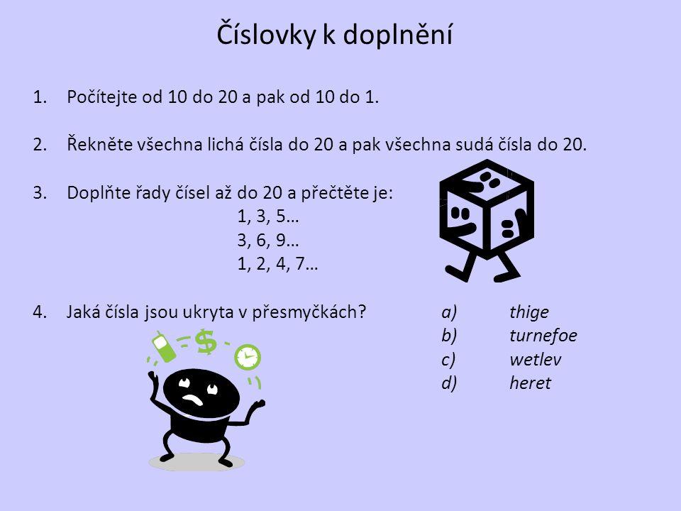 Číslovky k doplnění 1.Počítejte od 10 do 20 a pak od 10 do 1. 2.Řekněte všechna lichá čísla do 20 a pak všechna sudá čísla do 20. 3.Doplňte řady čísel