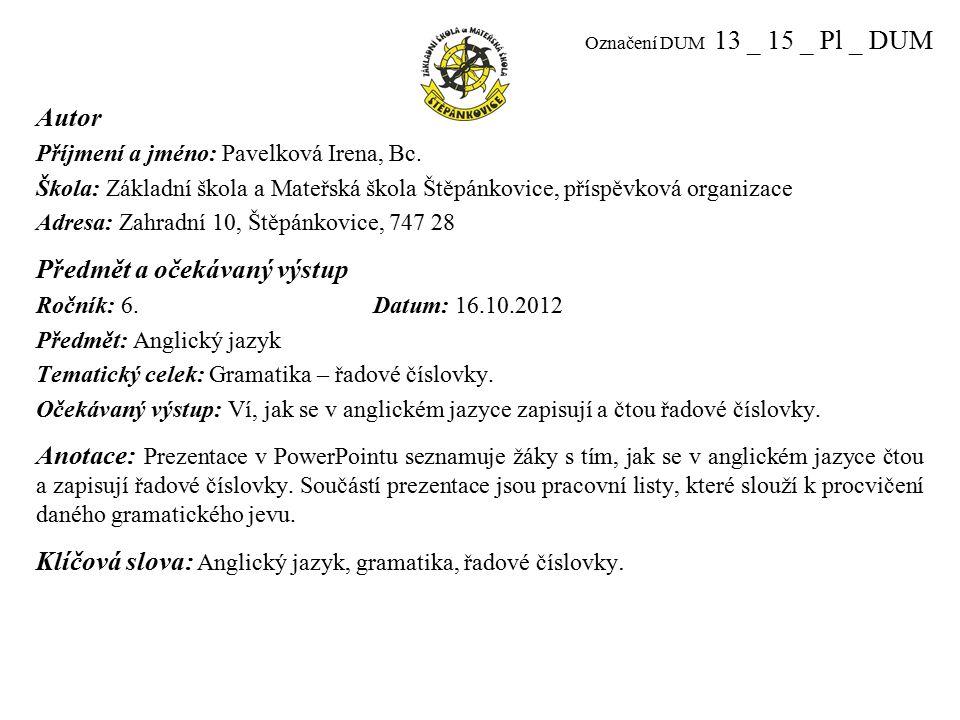 Označení DUM 13 _ 15 _ Pl _ DUM Autor Příjmení a jméno: Pavelková Irena, Bc.