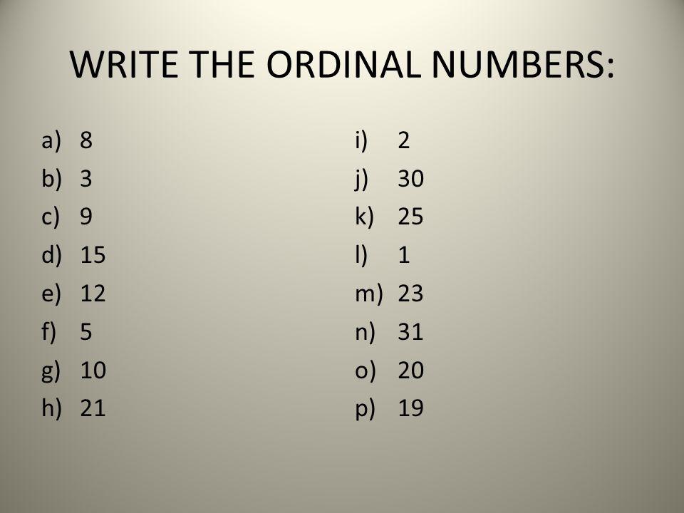 WRITE THE ORDINAL NUMBERS: a)8 b)3 c)9 d)15 e)12 f)5 g)10 h)21 i)2 j)30 k)25 l)1 m)23 n)31 o)20 p)19