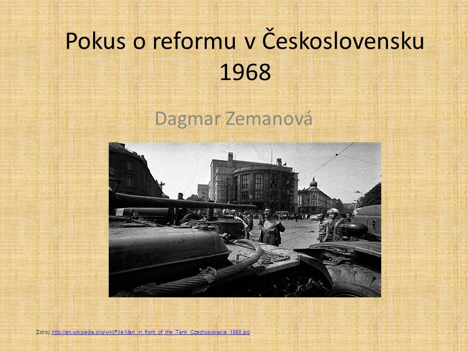 Pokus o reformu v Československu 1968 Dagmar Zemanová Zdroj: http://en.wikipedia.org/wiki/File:Man_in_front_of_the_Tank_Czechoslovakia_1968.jpghttp://en.wikipedia.org/wiki/File:Man_in_front_of_the_Tank_Czechoslovakia_1968.jpg