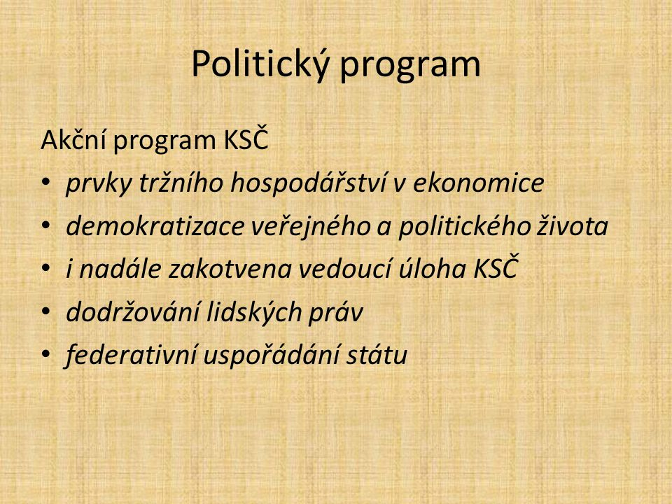 Politický program Akční program KSČ prvky tržního hospodářství v ekonomice demokratizace veřejného a politického života i nadále zakotvena vedoucí úloha KSČ dodržování lidských práv federativní uspořádání státu