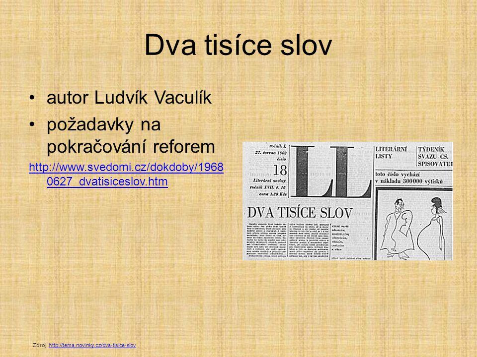 Dva tisíce slov autor Ludvík Vaculík požadavky na pokračování reforem http://www.svedomi.cz/dokdoby/1968 0627_dvatisiceslov.htm Zdroj: http://tema.novinky.cz/dva-tisice-slovhttp://tema.novinky.cz/dva-tisice-slov
