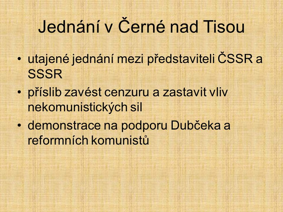 Jednání v Černé nad Tisou utajené jednání mezi představiteli ČSSR a SSSR příslib zavést cenzuru a zastavit vliv nekomunistických sil demonstrace na podporu Dubčeka a reformních komunistů