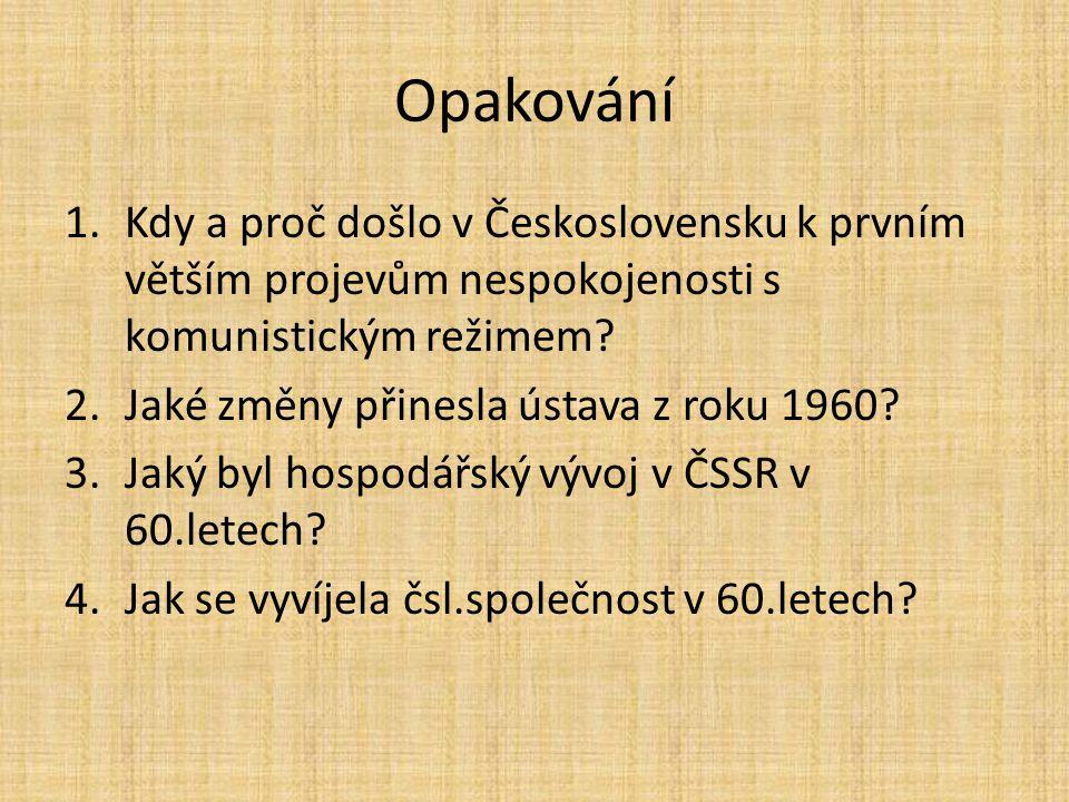 Opakování 1.Kdy a proč došlo v Československu k prvním větším projevům nespokojenosti s komunistickým režimem.