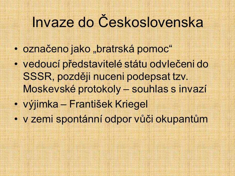 """Invaze do Československa označeno jako """"bratrská pomoc vedoucí představitelé státu odvlečeni do SSSR, později nuceni podepsat tzv."""