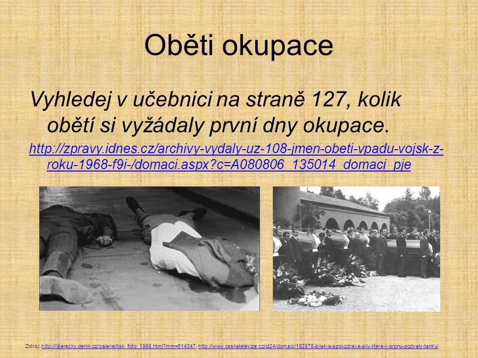 Oběti okupace Vyhledej v učebnici na straně 127, kolik obětí si vyžádaly první dny okupace.