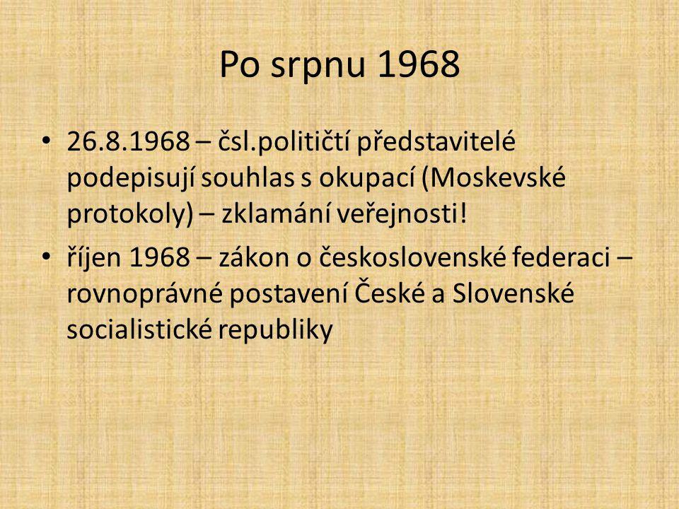 Po srpnu 1968 26.8.1968 – čsl.političtí představitelé podepisují souhlas s okupací (Moskevské protokoly) – zklamání veřejnosti.