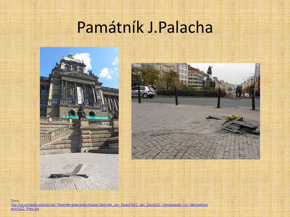 Památník J.Palacha Zdroj: http://cs.wikipedia.org/wiki/Jan_Palach#mediaviewer/Soubor:Denkmal_Jan_Palach%2C_Jan_Zajic%2C_Wenzelsplatz_vor_Nationalmus eum%2C_Prag.jpg http://cs.wikipedia.org/wiki/Jan_Palach#mediaviewer/Soubor:Denkmal_Jan_Palach%2C_Jan_Zajic%2C_Wenzelsplatz_vor_Nationalmus eum%2C_Prag.jpg