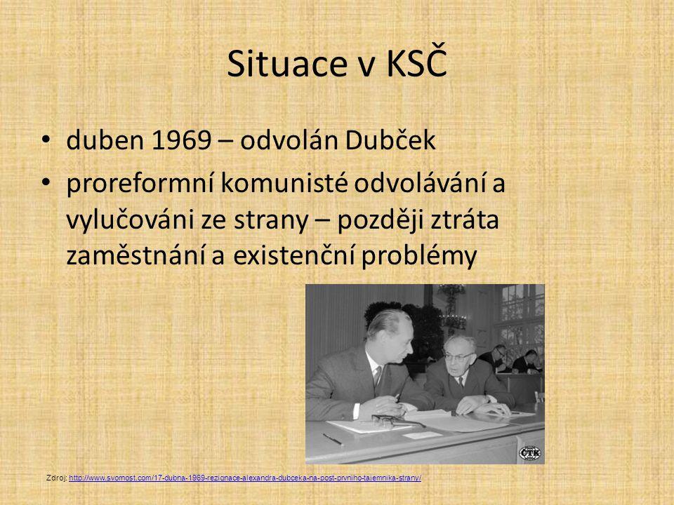 Situace v KSČ duben 1969 – odvolán Dubček proreformní komunisté odvolávání a vylučováni ze strany – později ztráta zaměstnání a existenční problémy Zdroj: http://www.svornost.com/17-dubna-1969-rezignace-alexandra-dubceka-na-post-prvniho-tajemnika-strany/http://www.svornost.com/17-dubna-1969-rezignace-alexandra-dubceka-na-post-prvniho-tajemnika-strany/