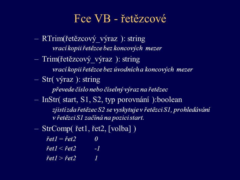Fce VB - řetězcové –RTrim(řetězcový_výraz ): string vrací kopii řetězce bez koncových mezer –Trim(řetězcový_výraz ): string vrací kopii řetězce bez úv