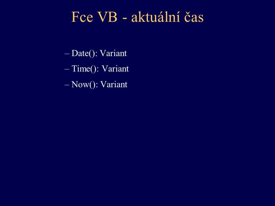Fce VB - aktuální čas –Date(): Variant –Time(): Variant –Now(): Variant