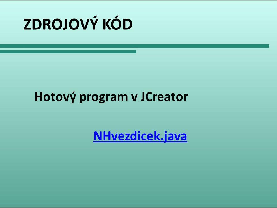 ZDROJOVÝ KÓD Hotový program v JCreator NHvezdicek.java
