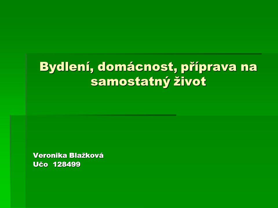 Bydlení, domácnost, příprava na samostatný život Veronika Blažková Učo 128499