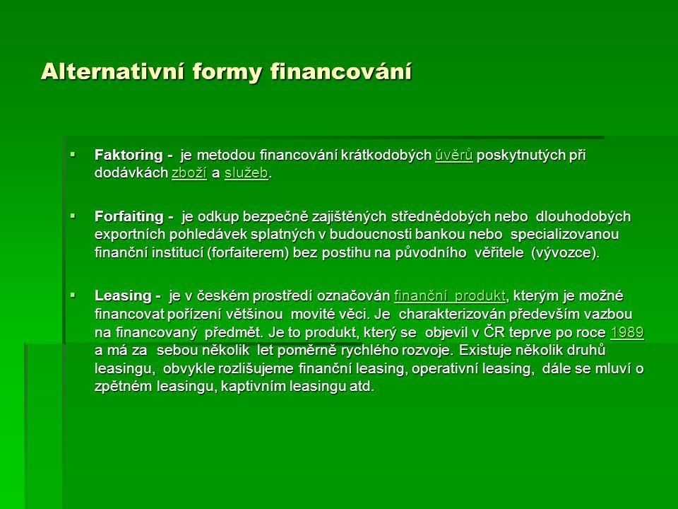 Alternativní formy financování  Faktoring - je metodou financování krátkodobých úvěrů poskytnutých při dodávkách zboží a služeb.