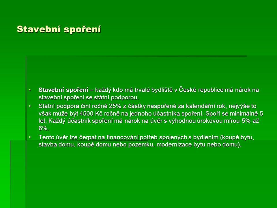 Stavební spoření  Stavební spoření – každý kdo má trvalé bydliště v České republice má nárok na stavební spoření se státní podporou.