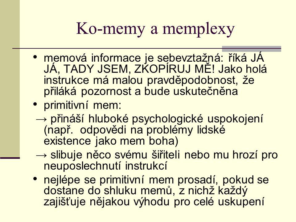 Ko-memy a memplexy memová informace je sebevztažná: říká JÁ JÁ, TADY JSEM, ZKOPÍRUJ MĚ! Jako holá instrukce má malou pravděpodobnost, že přiláká pozor