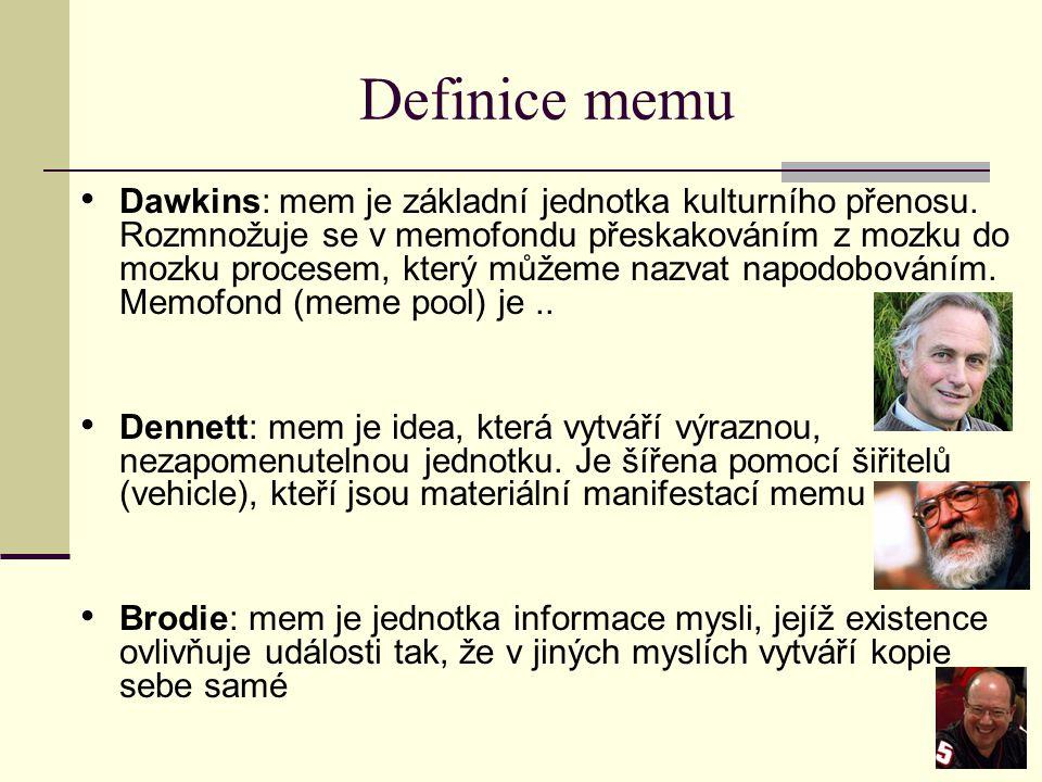 Definice memu Dawkins: mem je základní jednotka kulturního přenosu. Rozmnožuje se v memofondu přeskakováním z mozku do mozku procesem, který můžeme na