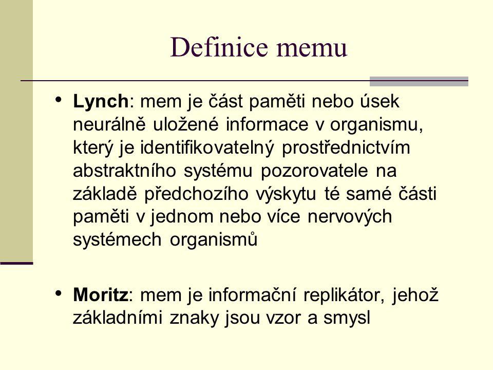 Definice memu Lynch: mem je část paměti nebo úsek neurálně uložené informace v organismu, který je identifikovatelný prostřednictvím abstraktního syst