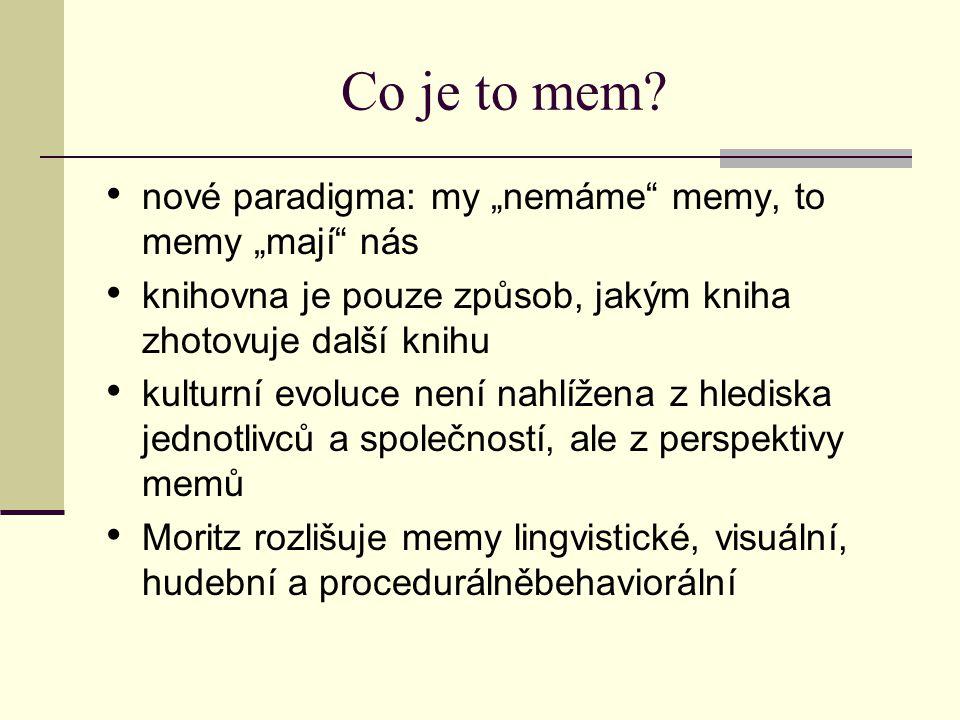 """Co je to mem? nové paradigma: my """"nemáme"""" memy, to memy """"mají"""" nás knihovna je pouze způsob, jakým kniha zhotovuje další knihu kulturní evoluce není n"""