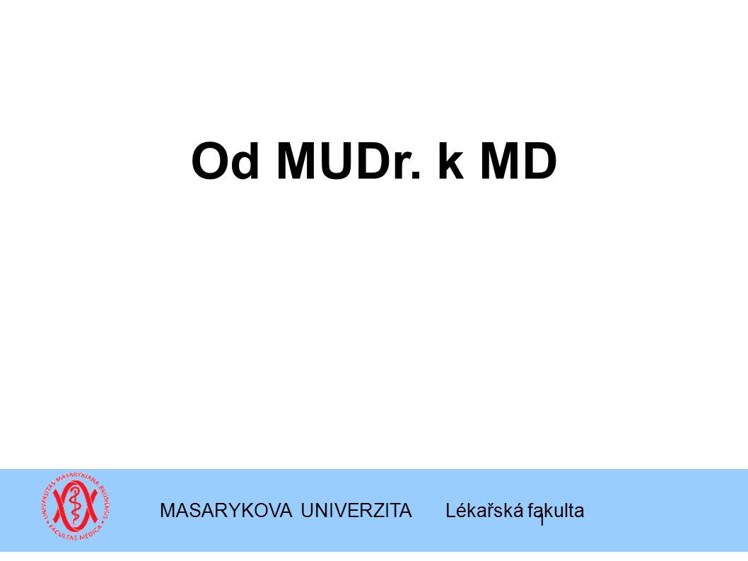 Od MUDr. k MD MASARYKOVA UNIVERZITA Lékařská fakulta 1
