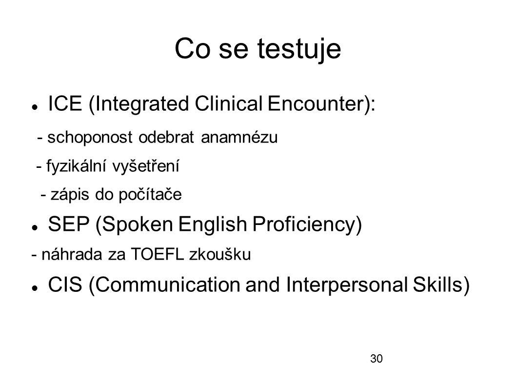 Co se testuje ICE (Integrated Clinical Encounter): - schoponost odebrat anamnézu - fyzikální vyšetření - zápis do počítače SEP (Spoken English Profici