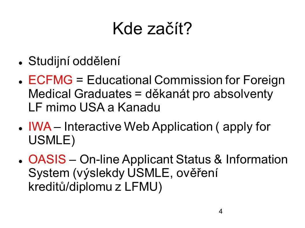USMLE United States Medical Licensing Examination 3 Steps: Step 1, Step 2 (CK a CS), Step 3 Step 1&2 nutný ke zisku ECFMG Certifikátu (=lékařský diplom pro cizince v USA) Step 3 – možno složit v průběhu postgradualního studia, nutno složit dřív pokud potřebujete H-1B vízum USMLE skládají všichni budoucí lékaři.