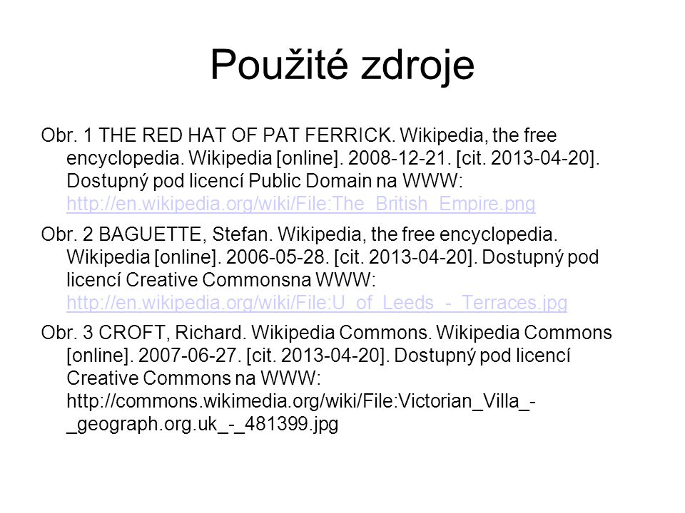 Použité zdroje Obr. 1 THE RED HAT OF PAT FERRICK. Wikipedia, the free encyclopedia. Wikipedia [online]. 2008-12-21. [cit. 2013-04-20]. Dostupný pod li