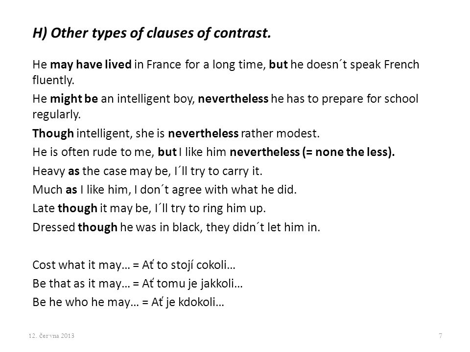 H) Other types of clauses of contrast. He may have lived in France for a long time, but he doesn´t speak French fluently. He might be an intelligent b