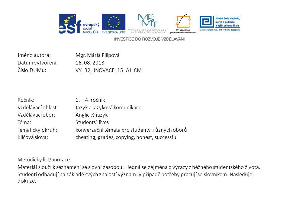 Jméno autora: Mgr. Mária Filipová Datum vytvoření:16. 08. 2013 Číslo DUMu: VY_32_INOVACE_15_AJ_CM Ročník: 1. – 4. ročník Vzdělávací oblast:Jazyk a jaz