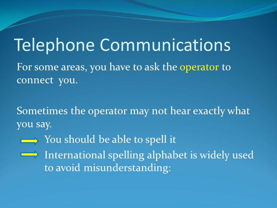 Telephone Communications AAlphaHHotelOOscarVVictor BBravoIIndiaPPapaWWhisky CCharlieJJulietQQuebecXX-ray DDeltaKKiloRRomeoYYankee EEchoLLimaSSierraZZulu FFoxtrotMMikeTTango GGolfN Novemb er UUniform