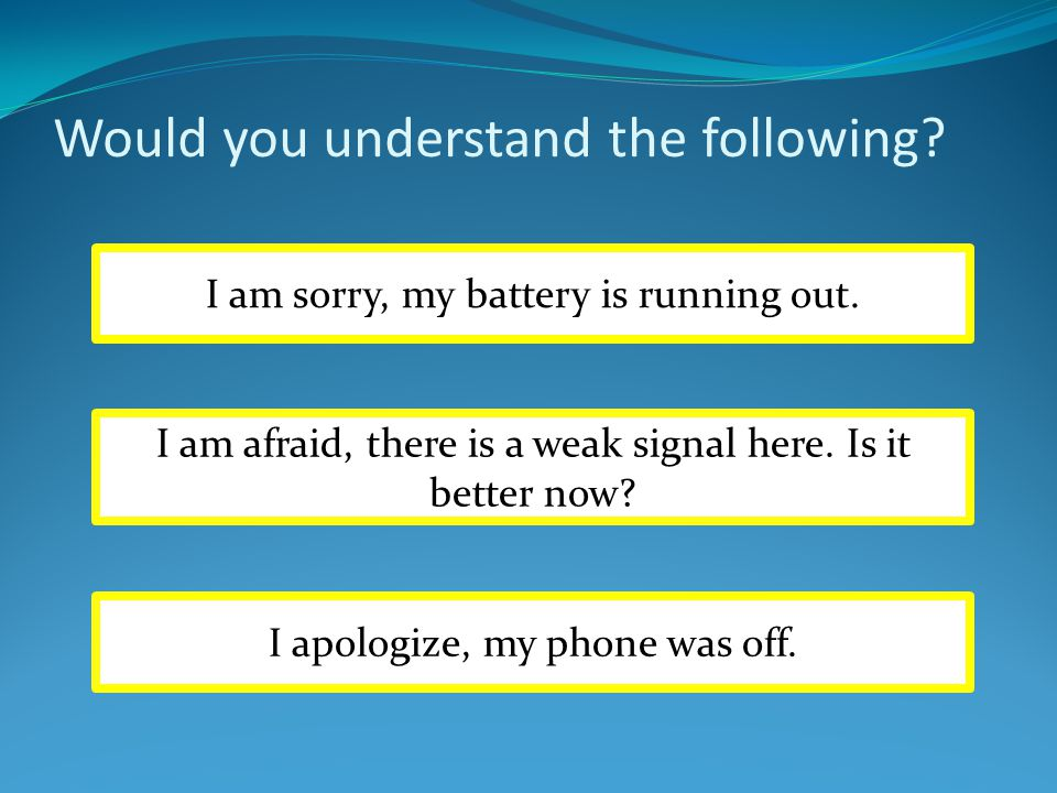 Would you understand the following.Mobile phones are worthless in emergency situations.