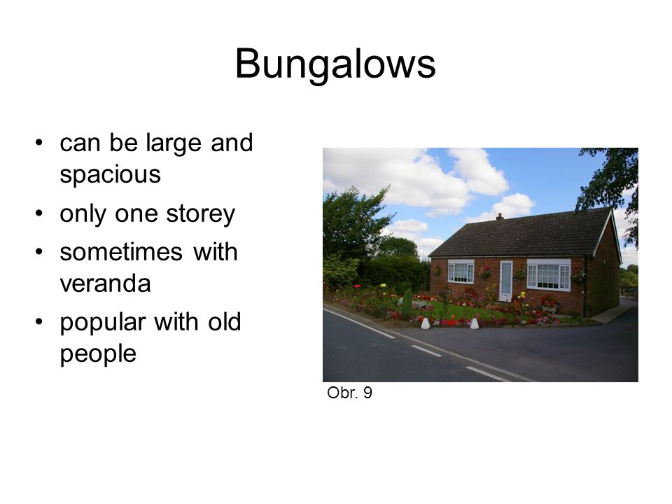 Bungalows can be large and spacious only one storey sometimes with veranda popular with old people Obr.