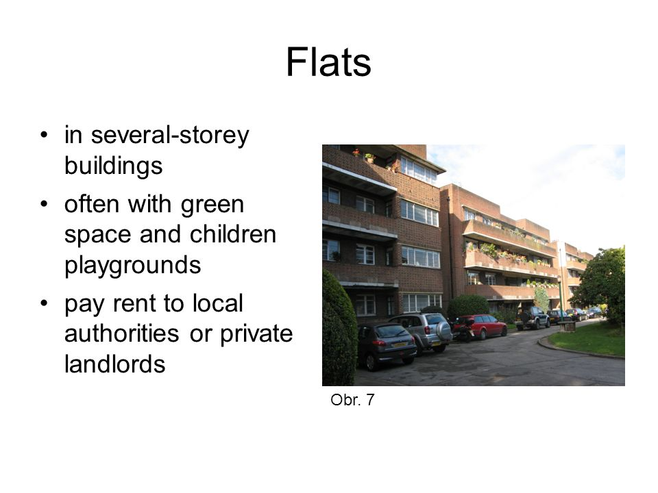Flats in several-storey buildings often with green space and children playgrounds pay rent to local authorities or private landlords Obr. 7
