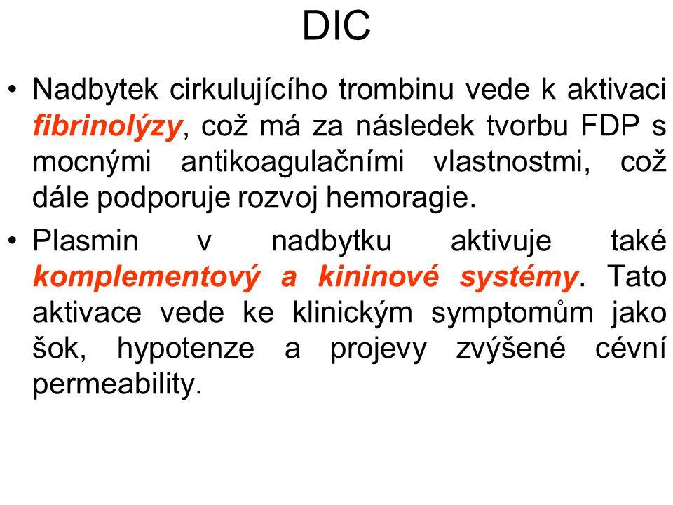 DIC Nadbytek cirkulujícího trombinu vede k aktivaci fibrinolýzy, což má za následek tvorbu FDP s mocnými antikoagulačními vlastnostmi, což dále podporuje rozvoj hemoragie.