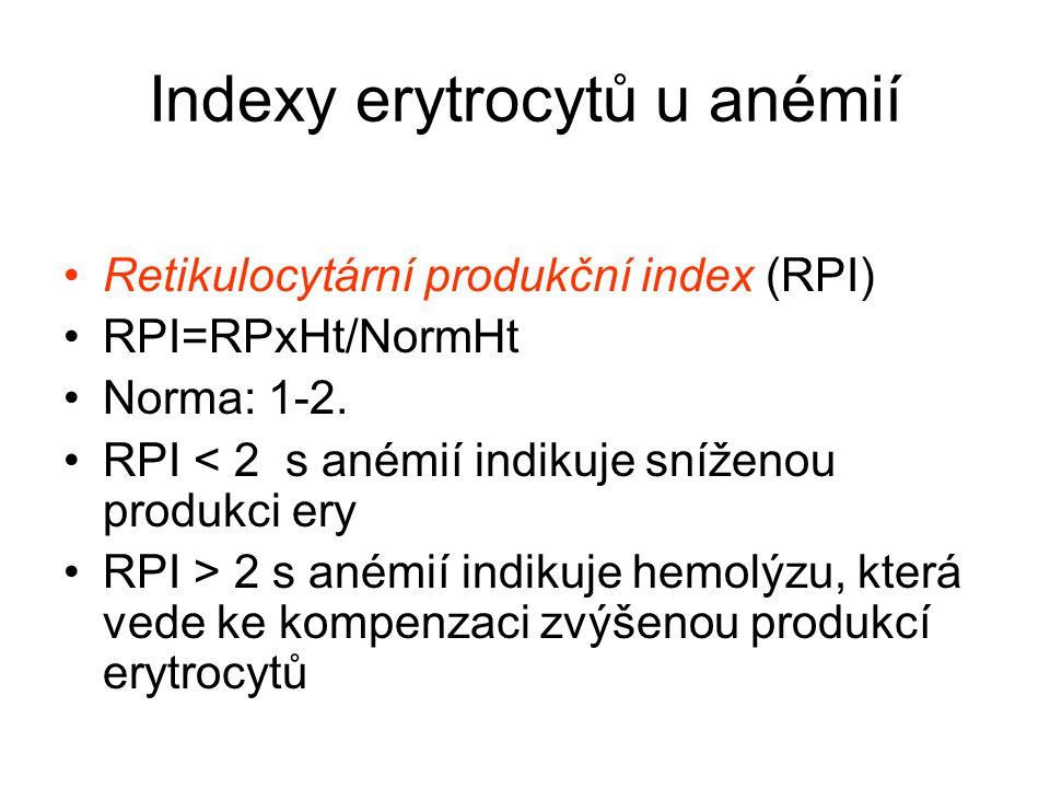 Příklad výpočtu RPI Hematokrit (%)......Korekce na přežití/zrání retikulocytů 36-45........................1,0 26-35........................1,5 16-25........................2,0 15 a méně…...............2,5 Takže při počtu retikulocytů 5%, hemoglobinu 7,5 g/dL, hematokritu 25%, bude RPI u pacienta: 5 x [korigovaný počet retikulocytů podle Ht] = 5 x (25/45) /2 = 1.4