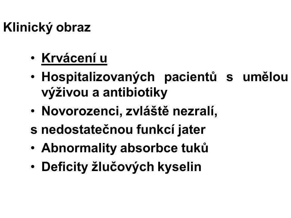 Klinický obraz Krvácení u Hospitalizovaných pacientů s umělou výživou a antibiotiky Novorozenci, zvláště nezralí, s nedostatečnou funkcí jater Abnormality absorbce tuků Deficity žlučových kyselin