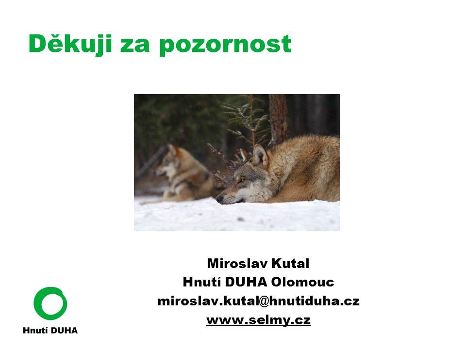 Děkuji za pozornost Miroslav Kutal Hnutí DUHA Olomouc miroslav.kutal@hnutiduha.cz www.selmy.cz