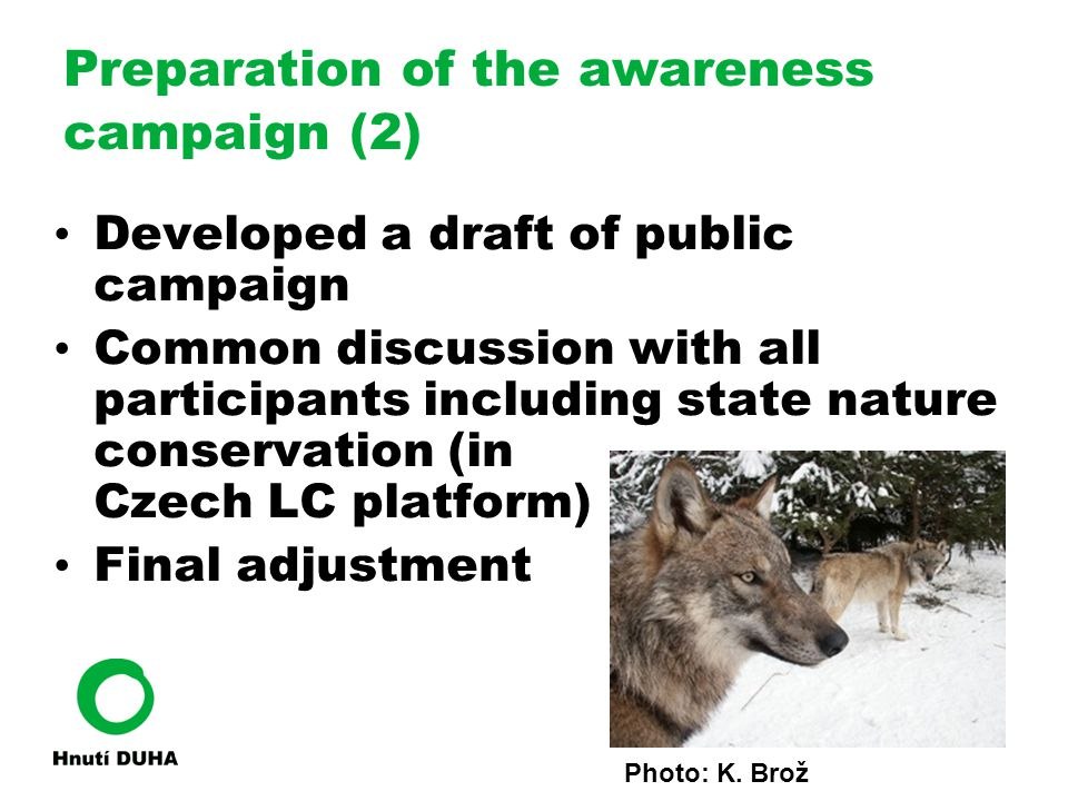 Objectives  Illegal hunting not accepted by public  Large carnivores considered as a natural and common part of Czech forests  Involving of local people in large carnivore conservation