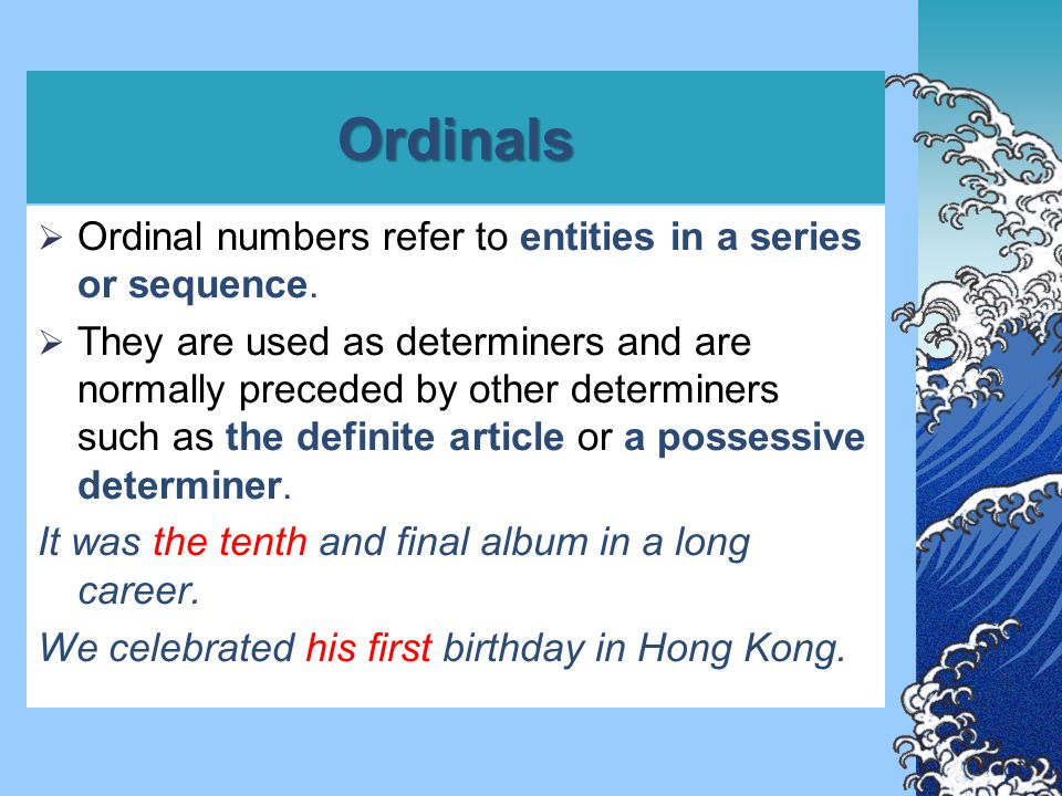 Ordinals  Ordinals can also be used as the heads of noun phrases.