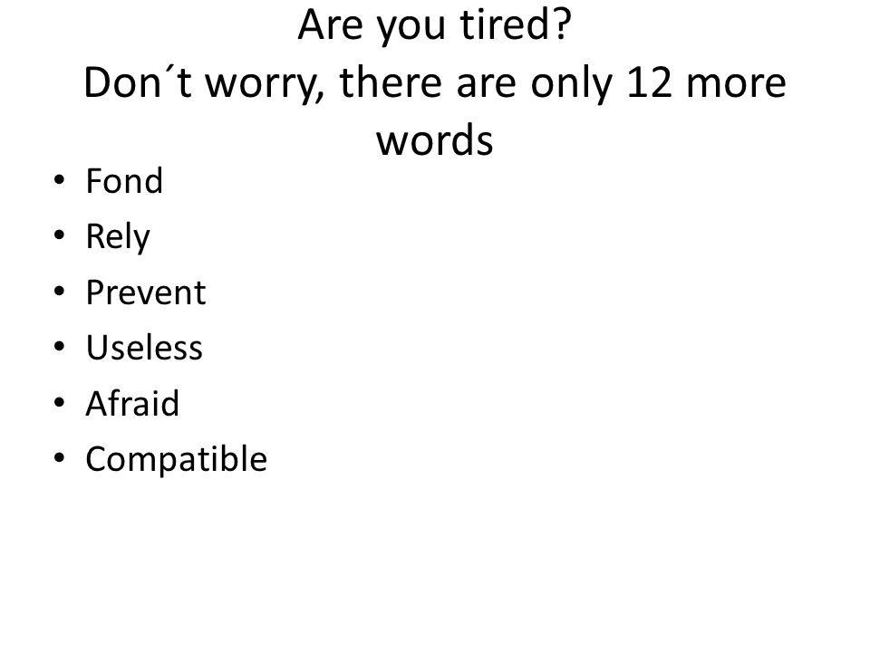 Are you tired.