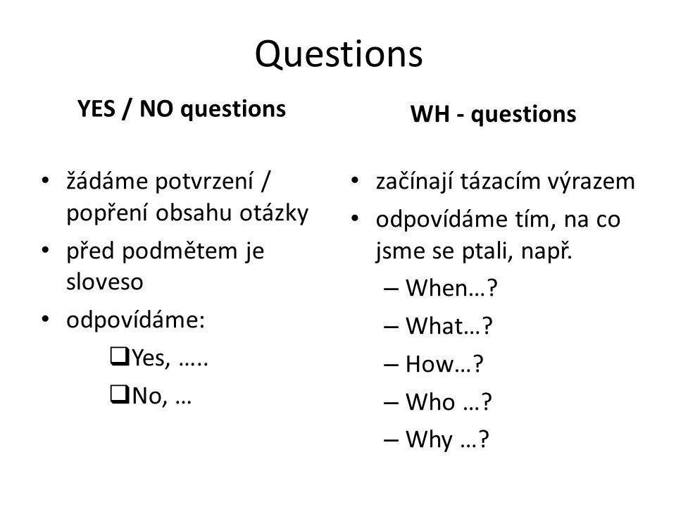 Questions YES / NO questions žádáme potvrzení / popření obsahu otázky před podmětem je sloveso odpovídáme:  Yes, …..