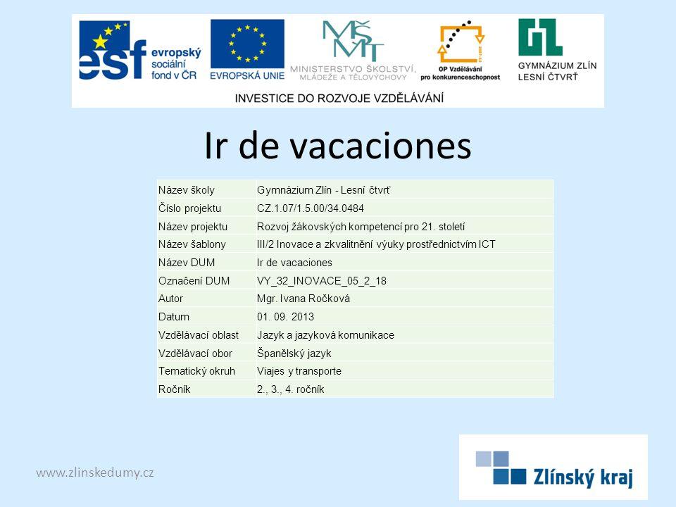 Ir de vacaciones www.zlinskedumy.cz Název školyGymnázium Zlín - Lesní čtvrť Číslo projektuCZ.1.07/1.5.00/34.0484 Název projektuRozvoj žákovských kompetencí pro 21.