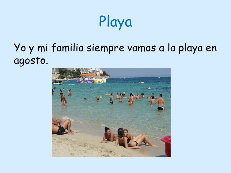Playa Yo y mi familia siempre vamos a la playa en agosto.
