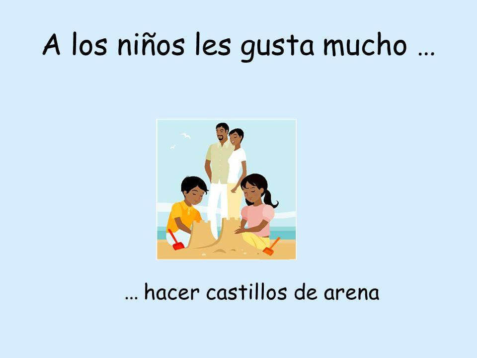 A los niños les gusta mucho … … hacer castillos de arena