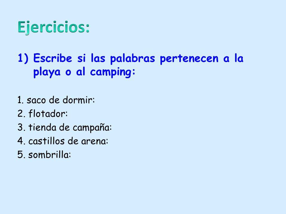 1)Escribe si las palabras pertenecen a la playa o al camping: 1. saco de dormir: 2. flotador: 3. tienda de campaña: 4. castillos de arena: 5. sombrill