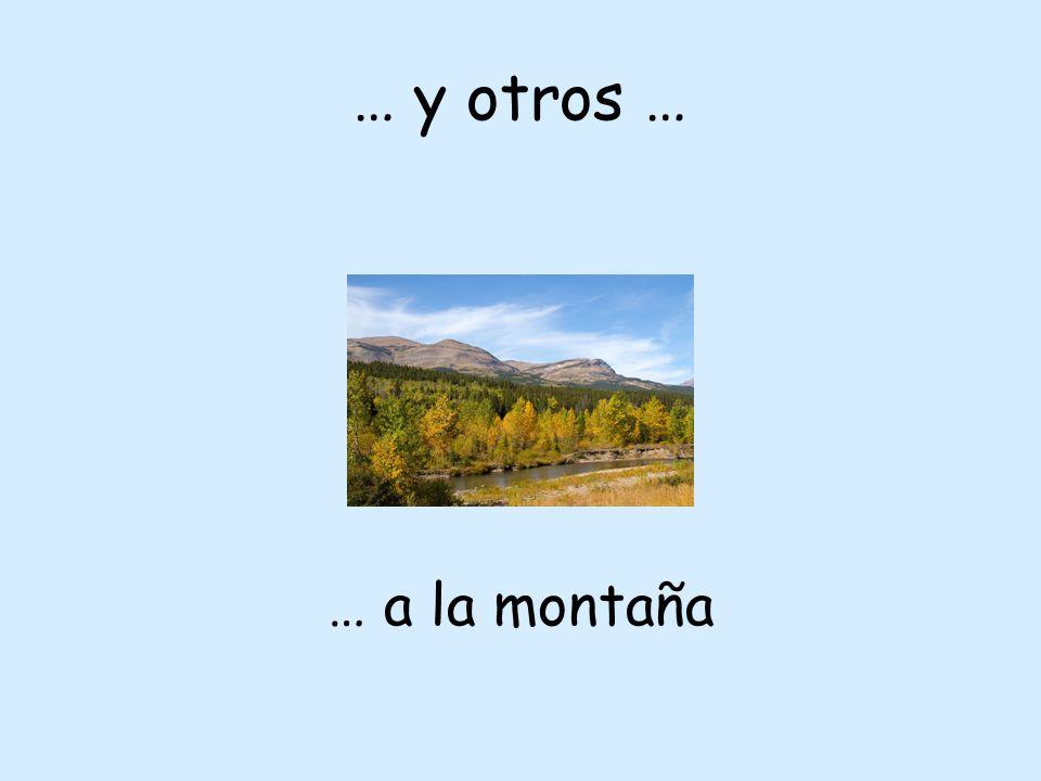 … y otros … … a la montaña