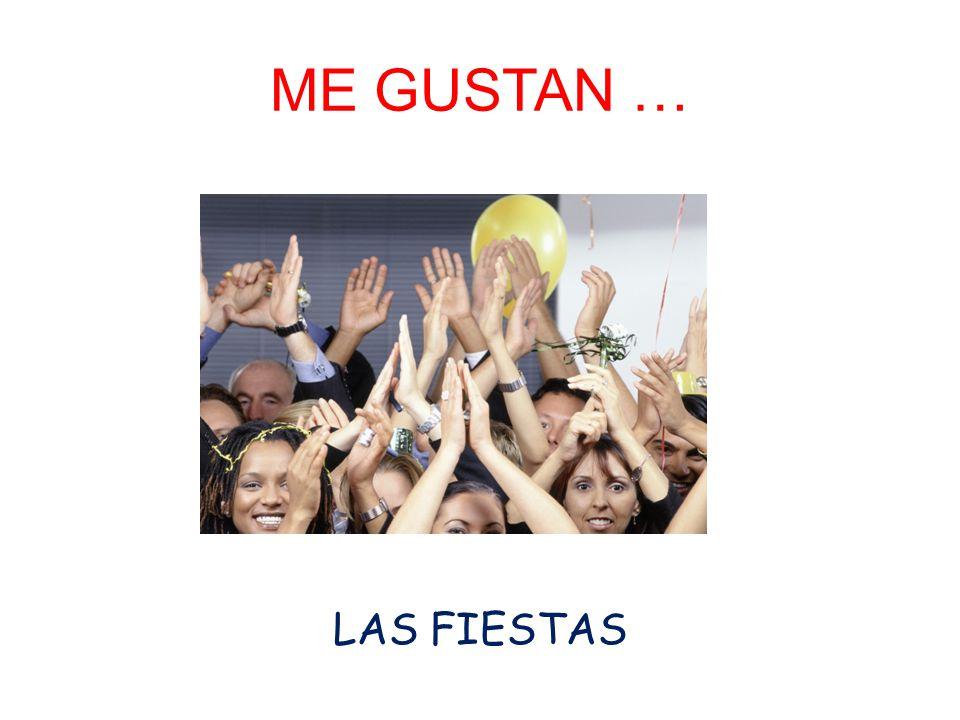 ME GUSTAN … LAS FIESTAS